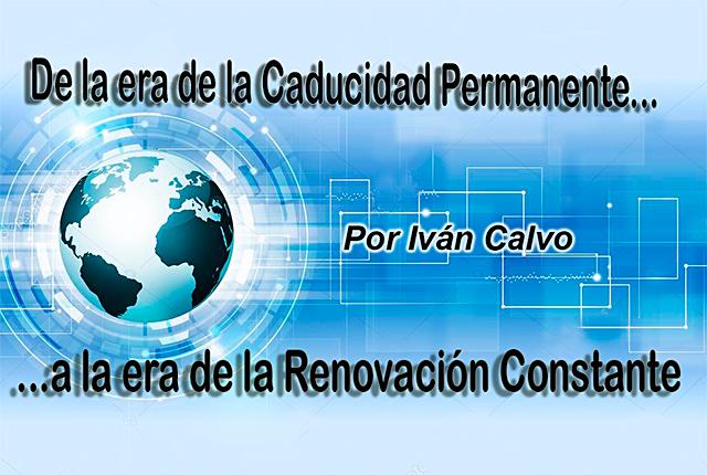 De la era de la Caducidad Permanente a la era de la Renovación Constante